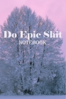 Do Epic Shit Notebook: sports Motivational, School Motivational, Motivational regime diet, 100 Pages, Large (6 x 9 inches) . Cover Image