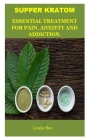 Supper Kratom: The Kratom: The Potent Plant For Pain, Anxiety, Addiction And Enhancement. Cover Image