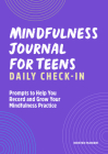 Mindfulness Journal for Teens: Daily Check-In: Prompts to Help You Record and Grow Your Mindfulness Practice Cover Image