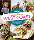 Sunset Eating Up the West Coast: The Best Road Trips, Restaurants, and Recipes From California to Washington Cover Image