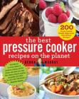 The Best Pressure Cooker Recipes on the Planet: 200 Triple-Tested, Family-Approved, Fast & Easy Recipes Cover Image