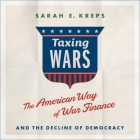 Taxing Wars Lib/E: The American Way of War Finance and the Decline of Democracy Cover Image