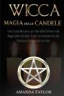 Wicca: MAGIA DELLE CANDELE: Una Guida Wiccan e un Libro delle Ombre sulla Magia delle Candele. Scopri 34 Incantesimi che Poss Cover Image