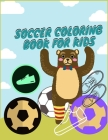 Soccer Coloring Book for Kids: Smart Color and Activity Sports Book for all Kids - A Creative Sports Workbook with Illustrated Kids Book Cover Image