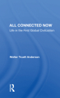 All Connected Now: Life in the First Global Civilization Cover Image