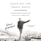 Leave Out the Tragic Parts Lib/E: A Grandfather's Search for a Boy Lost to Addiction Cover Image