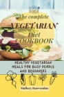 The Complete Vegetarian Diet Cookbook: Healthy vegetarian meals for busy people and beginners Cover Image