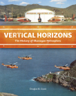 Vertical Horizons: The History of Okanagan Helicopters Cover Image