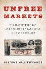 Unfree Markets: The Slaves' Economy and the Rise of Capitalism in South Carolina (Columbia Studies in the History of U.S. Capitalism) Cover Image