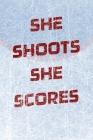 Girls Hockey Notebook - She Shoots She Scores Cover Image