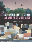 Once Upon a Time There Was and Will Be So Much More Cover Image