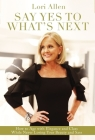 Say Yes to What's Next: How to Age with Elegance and Class While Never Losing Your Beauty and Sass! Cover Image