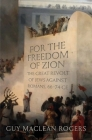 For the Freedom of Zion: The Great Revolt of Jews against Romans, 66–74 CE Cover Image