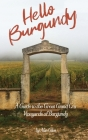 Hello Burgundy: A Guide to the Great Grand Cru Vineyards of Burgundy Cover Image