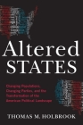 Altered States: Changing Populations, Changing Parties, and the Transformation of the American Political Landscape Cover Image