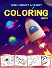 Space Coloring Book: Outer Space Coloring with Planets, Astronauts, Rockets and More, Kids Coloring Book, Activity Book for Kids, Coloring (Kids Coloring Books #3) Cover Image
