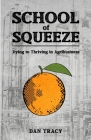 School of Squeeze: Dying to Thriving in Agribusiness Cover Image