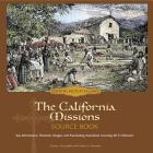 The California Missions Source Book: Key Information, Dramatic Images, and Fascinating Anecdotes Covering All 21 Missions, Third Edition Cover Image