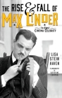 The Rise & Fall of Max Linder (hardback): The First Cinema Celebrity Cover Image