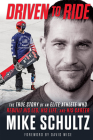 Driven to Ride: The True Story of an Elite Athlete Who Rebuilt His Leg, His Life, and His Career Cover Image