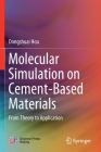 Molecular Simulation on Cement-Based Materials: From Theory to Application Cover Image