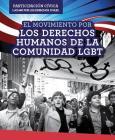 El Movimiento Por Los Derechos Humanos de La Comunidad Lgbt (Lgbtq Human Rights Movement) (Participacion Civica: Luchar Por Los Derechos Civiles (Civic) Cover Image