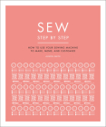Sew Step by Step: How to use your sewing machine to make, mend, and customize Cover Image