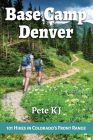 Base Camp Denver: 101 Hikes in Colorado's Front Range Cover Image