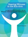Bearing Witness in the Kin-dom: Living into the Church's Moral Witness through Radical Discipleship Cover Image