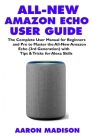 All-New Amazon Echo User Guide: The Complete User Manual for Beginners and Pro to Master the All-New Amazon Echo (3rd Generation) with Tips & Tricks f Cover Image