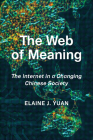 The Web of Meaning: The Internet in a Changing Chinese Society Cover Image