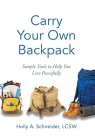 Carry Your Own Backpack: Simple Tools to Help You Live Peacefully Cover Image