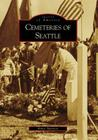 Cemeteries of Seattle (Images of America (Arcadia Publishing)) Cover Image