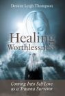 Healing Worthlessness: Coming Into Self-Love as a Trauma Survivor Cover Image