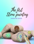 The Art of Stone Painting Exercise Book: Rock Painting Books for Adults with different Templates - Mandala rock painting Books - How to paint mandala Cover Image