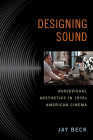 Designing Sound: Audiovisual Aesthetics in 1970s American Cinema (Techniques of the Moving Image) Cover Image