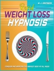 Rapid Weight Loss Hypnosis: Conquer and Keep the Perfect Body at All Ages! Enjoy: 20+ Hypnotic Sessions - Diseases Prevention Affirmations - 7 Ant Cover Image