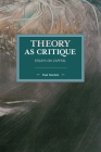 Theory as Critique: Essays on Capital (Historical Materialism) Cover Image