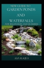 New Guide To Garden Ponds And Waterfalls For Beginners And Dummies Cover Image