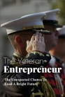 The Veteran Entrepreneur: The Unexpected Chance To Lead A Bright Future: Sandboxx Cover Image