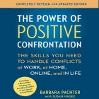 The Power Positive Confrontation:: The Skills You Need to Know to Handle Conflicts at Work, at Home and in Life Cover Image