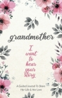 Grandmother, I Want to Hear Your Story: A Grandmother's Guided Journal to Share Her Life and Her Love Cover Image