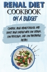 Renal Diet Cookbook On A Budget: Control Your Kidney Disease And Boost Your Energy With Low Sodium, Low Potassium, And Low Phosphorus Recipes Cover Image