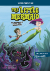 The Little Mermaid: An Interactive Fairy Tale Adventure (You Choose: Fractured Fairy Tales) Cover Image