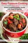 Easy Pressure Cooking Great Pressure Cooker Guide with Easy & Healthy Recipes Cover Image