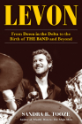 Levon: From Down in the Delta to the Birth of the Band and Beyond Cover Image