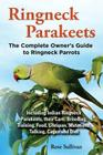 Ringneck Parakeets, The Complete Owner's Guide to Ringneck Parrots, Including Indian Ringneck Parakeets, their Care, Breeding, Training, Food, Lifespa Cover Image
