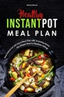 Healthy Instant Pot Meal Plan: Best Instant Pot 365 Days Meal Plan with Amazing Dishes, the Simple Way to Healthier Eating! Cover Image