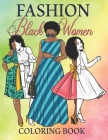 Fashion Black Women Coloring Book: 62 Fun and Stylish fashion Afro Beauty Adults African American Woman & Brown Women Good Vibes Coloring pages Beauty Cover Image
