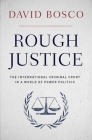 Rough Justice: The International Criminal Court in a World of Power Politics Cover Image